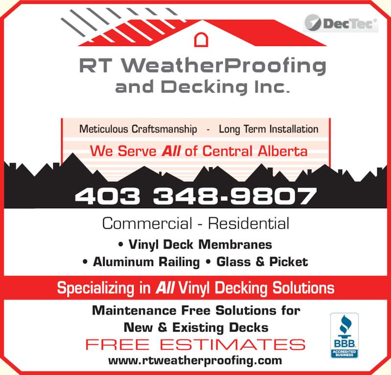 R T Weatherproofing & Decking Inc (403-348-9807) - Display Ad - ? Vinyl Deck Membranes ? Aluminum Railing ? Glass & Picket Maintenance Free Solutions for New & Existing Decks Specializing in All Vinyl Decking Solutions We Serve All of Central Alberta Meticulous Craftsmanship   -   Long Term Installation 403 348-9807 Commercial - Residential FREE ESTIMATES www.rtweatherproofing.com