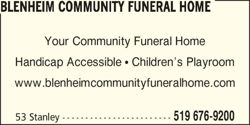 Blenheim Community Funeral Home (519-676-9200) - Display Ad - BLENHEIM COMMUNITY FUNERAL HOME 53 Stanley - - - - - - - - - - - - - - - - - - - - - - - - 519 676-9200 Your Community Funeral Home Handicap Accessible ? Children?s Playroom www.blenheimcommunityfuneralhome.com