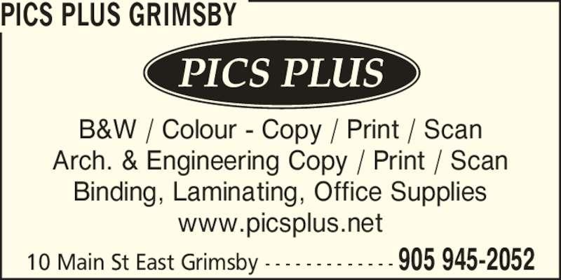 Pics Plus Grimsby (9059452052) - Display Ad - 10 Main St East Grimsby - - - - - - - - - - - - - 905 945-2052 PICS PLUS GRIMSBY B&W / Colour - Copy / Print / Scan Arch. & Engineering Copy / Print / Scan Binding, Laminating, Office Supplies www.picsplus.net