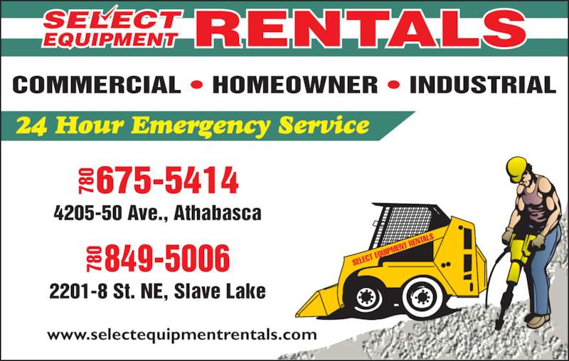 Select Equipment Rentals Ltd (780-675-5414) - Display Ad - www.selectequipmentrentals.com 78 4205-50 Ave., Athabasca 2201-8 St. NE, Slave Lake 78 0 849-5006