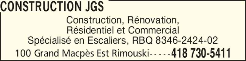 Construction JGS (418-730-5411) - Annonce illustrée======= - 100 Grand Macp?s Est Rimouski - - - - -418 730-5411 CONSTRUCTION JGS Construction, R?novation, R?sidentiel et Commercial Sp?cialis? en Escaliers, RBQ 8346-2424-02