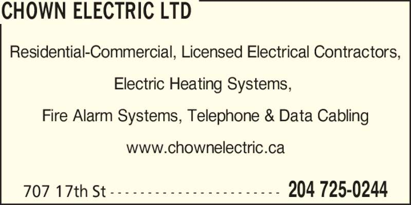 Chown Electric Ltd (204-725-0244) - Display Ad - Residential-Commercial, Licensed Electrical Contractors, Electric Heating Systems,  Fire Alarm Systems, Telephone & Data Cabling www.chownelectric.ca CHOWN ELECTRIC LTD 204 725-0244707 17th St - - - - - - - - - - - - - - - - - - - - - - -