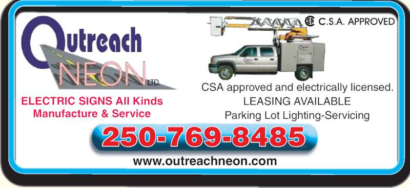 Outreach Neon Ltd (250-769-8485) - Display Ad - www.outreachneon.com ELECTRIC SIGNS All Kinds Manufacture & Service 250-769-8485 CSA approved and electrically licensed. LEASING AVAILABLE Parking Lot Lighting-Servicing
