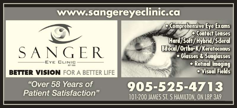 Sanger Eye Clinic (905-525-4713) - Display Ad - ? Comprehensive Eye Exams 905-525-4713 101-200 JAMES ST. S HAMILTON, ON L8P 3A9 ?Over 58 Years of  Patient Satisfaction? www.sangereyeclinic.ca