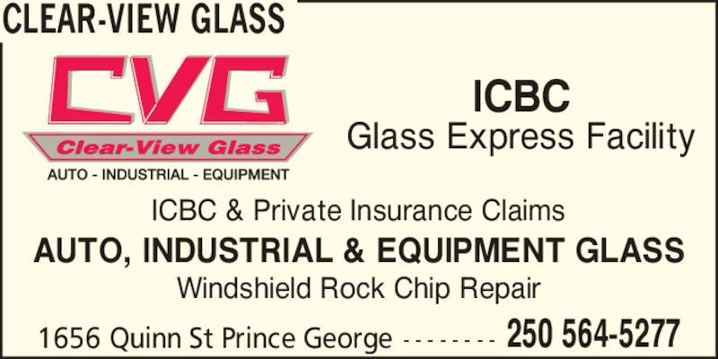 Clear-View Glass (250-564-5277) - Display Ad - Windshield Rock Chip Repair AUTO, INDUSTRIAL & EQUIPMENT GLASS ICBC Glass Express Facility CLEAR-VIEW GLASS 1656 Quinn St Prince George 250 564-5277- - - - - - - - ICBC & Private Insurance Claims