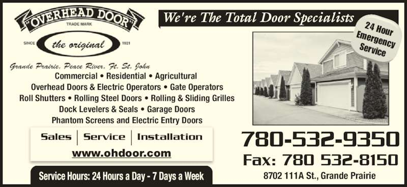 Overhead Door Co Of Grande Prairie (1979) Ltd (780-532-9350) - Display Ad - Phantom Screens and Electric Entry Doors 780-532-9350 We're The Total Door Specialists Fax: 780 532-8150 Service Hours: 24 Hours a Day - 7 Days a Week 8702 111A St., Grande Prairie  24 HourEmergencyService www.ohdoor.com Commercial ? Residential ? Agricultural  Overhead Doors & Electric Operators ? Gate Operators Roll Shutters ? Rolling Steel Doors ? Rolling & Sliding Grilles Dock Levelers & Seals ? Garage Doors Sales   Service   Installation