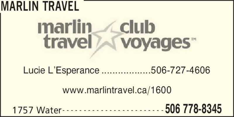 Marlin Travel (506-778-8345) - Annonce illustrée======= - MARLIN TRAVEL 1757 Water 506 778-8345- - - - - - - - - - - - - - - - - - - - - - - - Lucie L?Esperance ..................506-727-4606 www.marlintravel.ca/1600