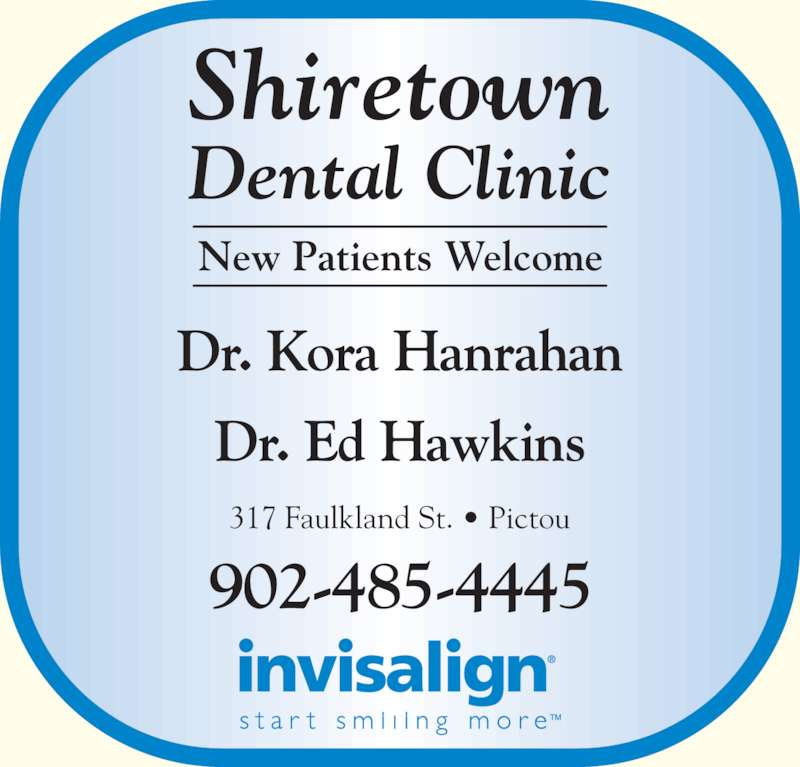 Shiretown Dental Inc (9024854445) - Display Ad - Shiretown Dental Clinic New Patients Welcome 317 Faulkland St. ? Pictou 902-485-4445 Dr. Kora Hanrahan Dr. Ed Hawkins