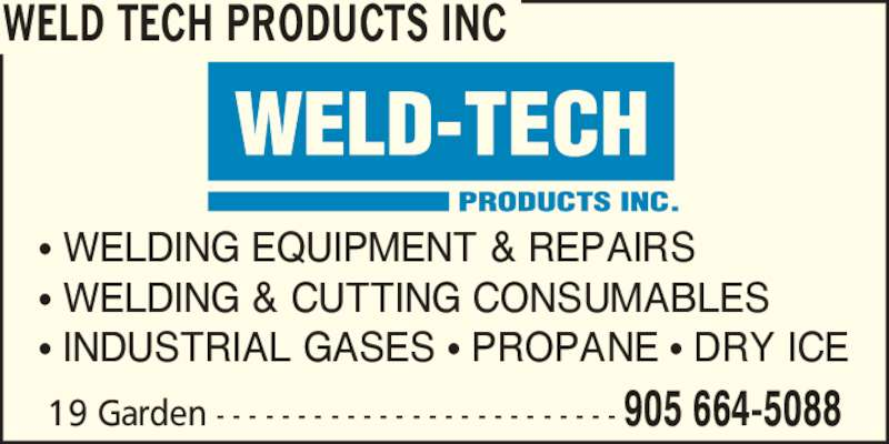 Weld Tech Products Inc (905-664-5088) - Display Ad - ? WELDING EQUIPMENT & REPAIRS ? WELDING & CUTTING CONSUMABLES ? INDUSTRIAL GASES ? PROPANE ? DRY ICE 19 Garden - - - - - - - - - - - - - - - - - - - - - - - - - 905 664-5088 WELD TECH PRODUCTS INC