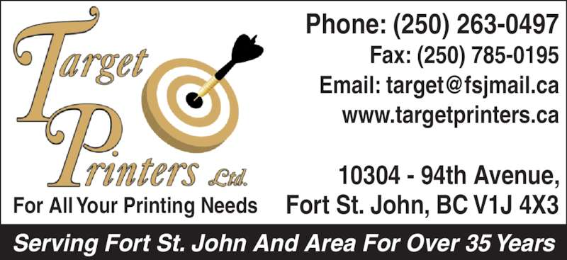 Target Printers Ltd (250-785-4666) - Display Ad - www.targetprinters.ca 10304 - 94th Avenue, Fort St. John, BC V1J 4X3For All Your Printing Needs Serving Fort St. John And Area For Over 35 Years Phone: (250) 263-0497 Fax: (250) 785-0195