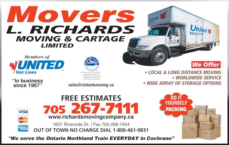 """L.Richards Moving And Cartage Limited (705-267-7111) - Display Ad - ?In business since 1967? Members of ? LOCAL & LONG DISTANCE MOVING ? WORLDWIDE SERVICE ? WIDE ARRAY OF STORAGE OPTIONS We Offer ?TM Trademarks of AIR MILES International Trading B.V. Used under license by Loyalty Manage Group Canada Inc. and United Van Lines.ment OUT OF TOWN NO CHARGE DIAL 1-800-461-9831 FREE ESTIMATES 1657 Riverside Dr.   Fax 705-268-7454 www.richardsmovingcompany.ca 705 267-7111 """"We serve the Ontario Northland Train EVERYDAY in Cochrane? DO IT YOURSELF PACKING"""