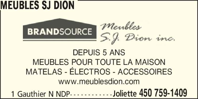 Meubles SJ Dion (450-759-1409) - Display Ad - MEUBLES SJ DION 1 Gauthier N NDP- - - - - - - - - - - -Joliette 450 759-1409 DEPUIS 5 ANS MEUBLES POUR TOUTE LA MAISON MATELAS - ?LECTROS - ACCESSOIRES www.meublesdion.com MEUBLES SJ DION 1 Gauthier N NDP- - - - - - - - - - - -Joliette 450 759-1409 DEPUIS 5 ANS MEUBLES POUR TOUTE LA MAISON MATELAS - ?LECTROS - ACCESSOIRES www.meublesdion.com