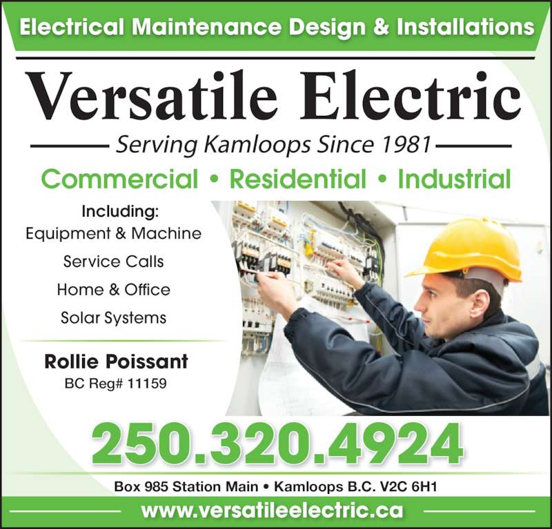 Versatile Electric Ltd (250-320-4924) - Display Ad - Electrical Maintenance Design & Installations 250.320.4924 Box 985 Station Main ? Kamloops B.C. V2C 6H1    Including: www.versatileelectric.ca BC Reg# 11159 Rollie Poissant Equipment & Machine Service Calls Home & Office Solar Systems Commercial ? Residential ? Industrial