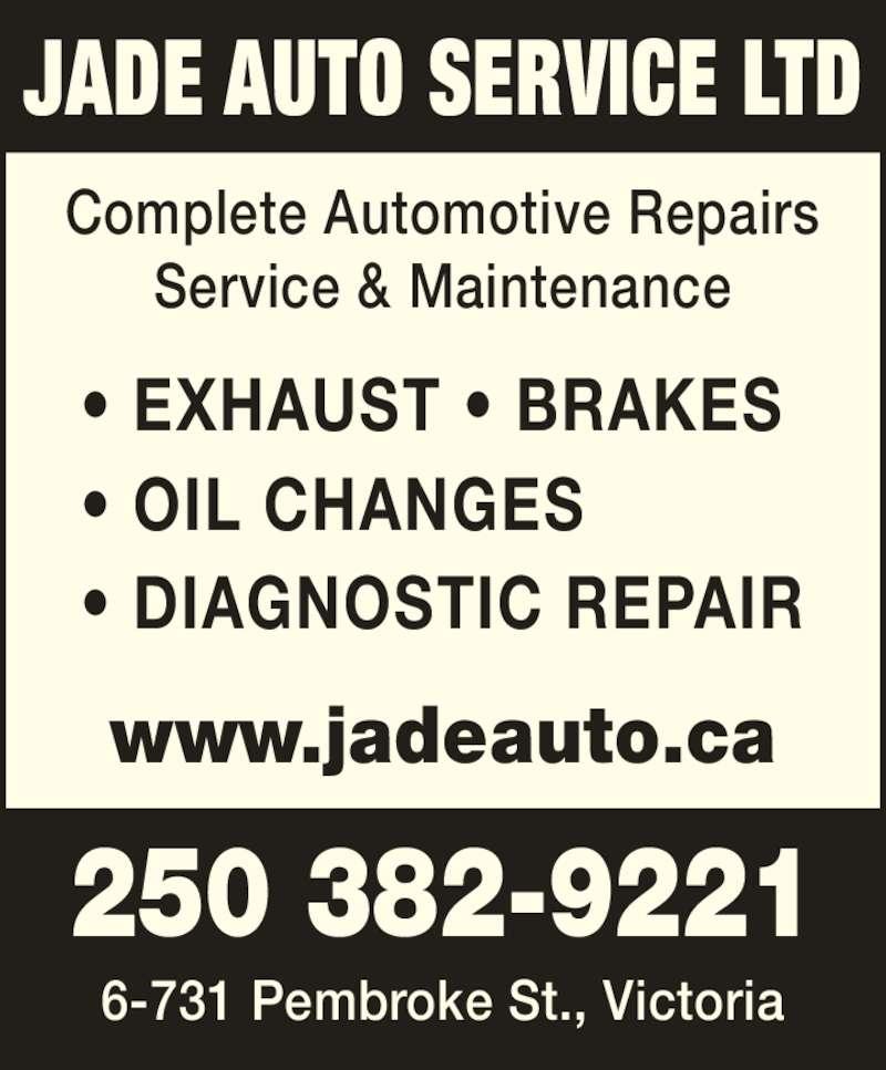 Jade Auto Service Ltd (250-382-9221) - Display Ad - JADE AUTO SERVICE LTD Complete Automotive Repairs Service & Maintenance ? EXHAUST ? BRAKES ? OIL CHANGES ? DIAGNOSTIC REPAIR www.jadeauto.ca 250 382-9221 6-731 Pembroke St., Victoria