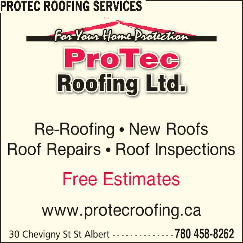 Protec Roofing Services (780-458-8262) - Display Ad - Re-Roofing ? New Roofs Roof Repairs ? Roof Inspections Free Estimates www.protecroofing.ca 30 Chevigny St St Albert  - - - - - - - - - - - - - - 780 458-8262 PROTEC ROOFING SERVICES ProTec Roofing Ltd.