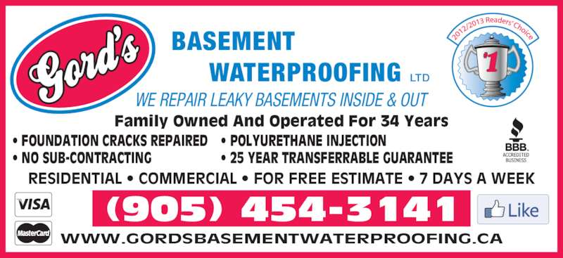 Gord's Basement Waterproofing Ltd (905-454-3141) - Display Ad - Family Owned And Operated For 34 Years WWW.GORDSBASEMENTWATERPROOFING.CA (905) 454-3141 BASEMENT WATERPROOFING LTD WE REPAIR LEAKY BASEMENTS INSIDE & OUT ? FOUNDATION CRACKS REPAIRED ? NO SUB-CONTRACTING ? POLYURETHANE INJECTION ? 25 YEAR TRANSFERRABLE GUARANTEE RESIDENTIAL ? COMMERCIAL ? FOR FREE ESTIMATE ? 7 DAYS A WEEK