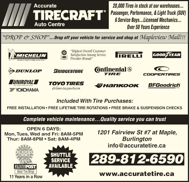 Accurate Tirecraft (9056816936) - Display Ad - ?Highest Overall Customer Satisfaction Among Service Provider Brands?  Complete vehicle maintenance...Quality service you can trust Included With Tire Purchases: FREE INSTALLATION ? FREE LIFETIME TIRE ROTATIONS ? FREE BRAKE & SUSPENSION CHECKS 289-812-6590 1201 Fairview St #7 at Maple, Burlington www.accuratetire.ca OPEN 6 DAYS: Mon, Tues, Wed and Fri: 8AM-5PM Thur: 8AM-8PM ? Sat: 8AM-4PM 11 Years in a Row SHUTTLE SERVICE AVAILABLE 20,000 Tires in stock at our warehouses... Passenger, Performance, & Light Truck (SUV) 6 Service Bays...Licensed Mechanics... Over 50 Years Experience FOR EVERYTHING YOU VALUE