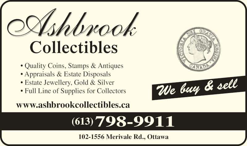 Ashbrook Collectibles (613-798-9911) - Display Ad - We buy & sell ? Quality Coins, Stamps & Antiques ? Appraisals & Estate Disposals ? Estate Jewellery, Gold & Silver ? Full Line of Supplies for Collectors www.ashbrookcollectibles.ca Collectibles 102-1556 Merivale Rd., Ottawa 798-9911(613)