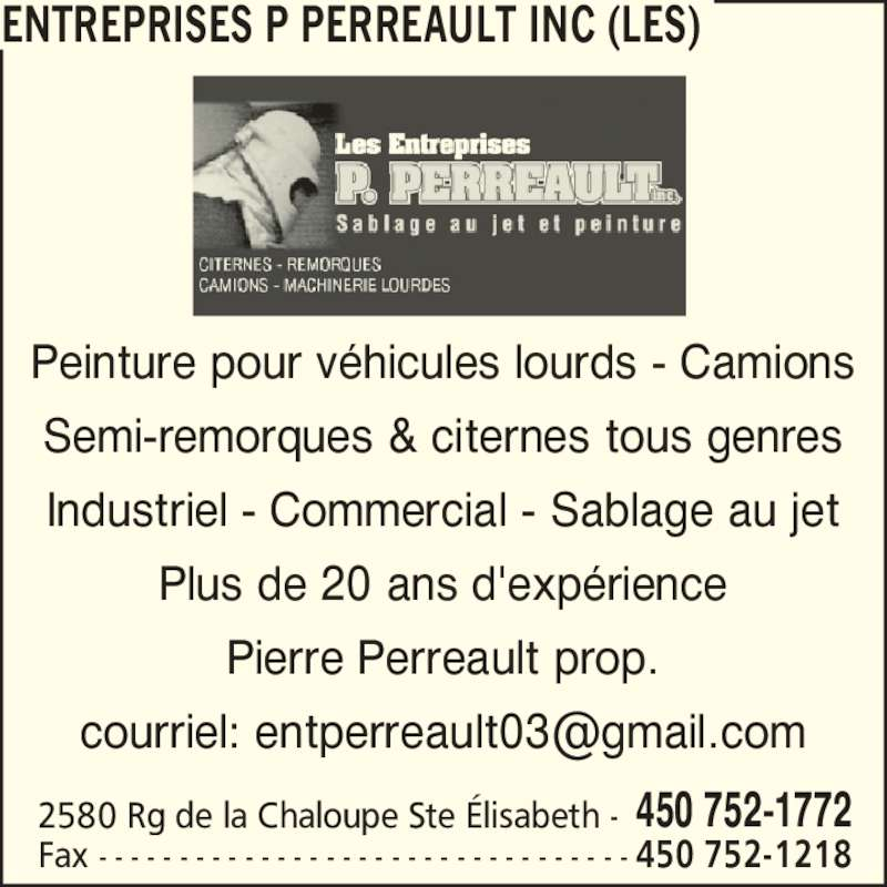 Les Entreprises P Perreault Inc (450-752-1772) - Annonce illustrée======= - ENTREPRISES P PERREAULT INC (LES) Peinture pour v?hicules lourds - Camions Semi-remorques & citernes tous genres Industriel - Commercial - Sablage au jet Plus de 20 ans d'exp?rience Pierre Perreault prop. 2580 Rg de la Chaloupe Ste ?lisabeth - 450 752-1772 Fax - - - - - - - - - - - - - - - - - - - - - - - - - - - - - - - - - 450 752-1218