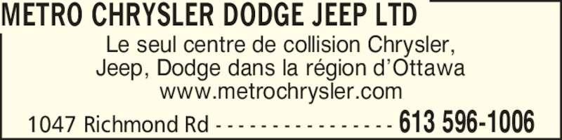Metro Chrysler Dodge Jeep Ltd (613-596-1006) - Annonce illustrée======= - 1047 Richmond Rd - - - - - - - - - - - - - - - - 613 596-1006 Le seul centre de collision Chrysler, Jeep, Dodge dans la r?gion d?Ottawa www.metrochrysler.com METRO CHRYSLER DODGE JEEP LTD