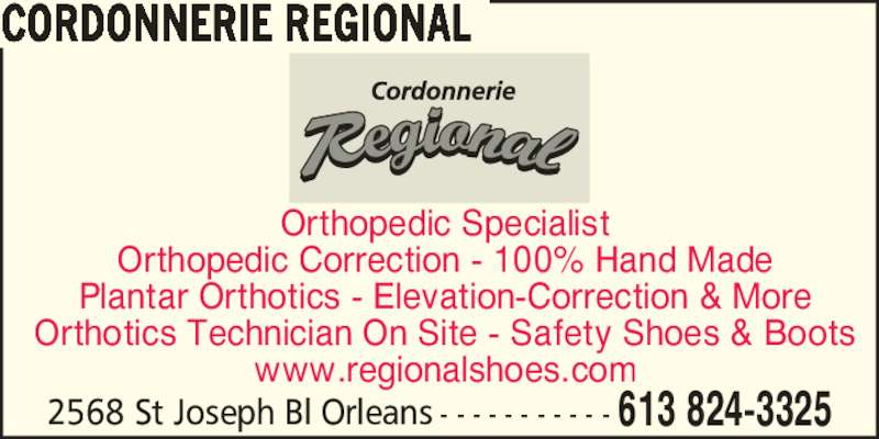 Cordonnerie Régional (613-824-3325) - Display Ad - 2568 St Joseph Bl Orleans - - - - - - - - - - - 613 824-3325 CORDONNERIE REGIONAL Orthopedic Correction - 100% Hand Made Plantar Orthotics - Elevation-Correction & More Orthotics Technician On Site - Safety Shoes & Boots www.regionalshoes.com Orthopedic Specialist