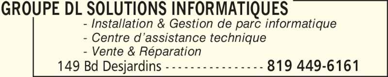 Informatique DL Inc (819-449-6161) - Annonce illustrée======= - - Installation & Gestion de parc informatique - Centre d?assistance technique - Vente & R?paration GROUPE DL SOLUTIONS INFORMATIQUES 149 Bd Desjardins - - - - - - - - - - - - - - - - 819 449-6161