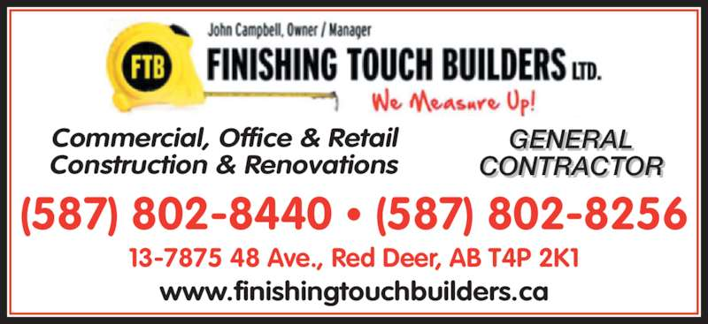 Finishing Touch Builders Ltd (403-347-1900) - Display Ad - 13-7875 48 Ave., Red Deer, AB T4P 2K1 (587) 802-8440 ? (587) 802-8256 www.finishingtouchbuilders.ca Commercial, Office & Retail  CONTRACTOR Construction & Renovations GENERAL