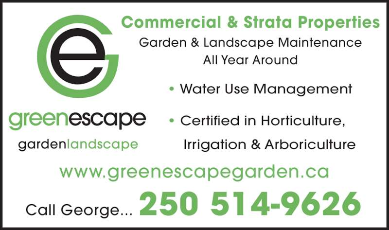 Green Escape (250-514-9626) - Display Ad - Commercial & Strata Properties Garden & Landscape Maintenance All Year Around ? Water Use Management ? Certified in Horticulture,     Irrigation & Arboriculture www.greenescapegarden.ca Call George... 250 514-9626