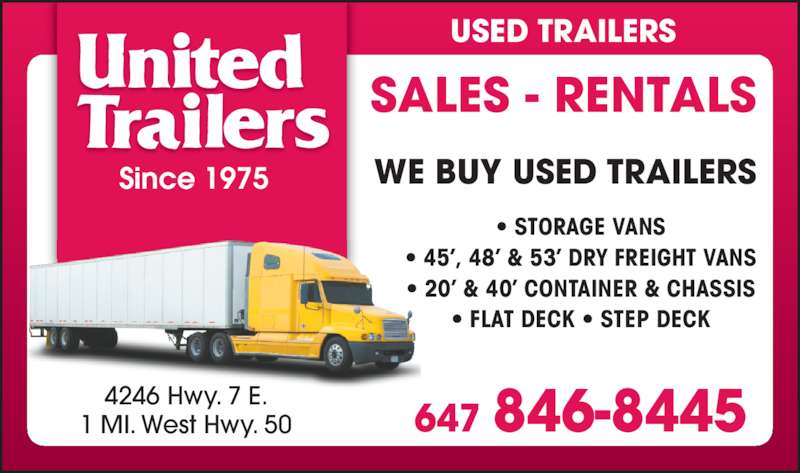 United Trailers (905-794-3091) - Display Ad - USED TRAILERS Since 1975 647 846-8445 SALES - RENTALS ? STORAGE VANS ? 45?, 48? & 53? DRY FREIGHT VANS ? 20? & 40? CONTAINER & CHASSIS ? FLAT DECK ? STEP DECK WE BUY USED TRAILERS 4246 Hwy. 7 E. 1 MI. West Hwy. 50