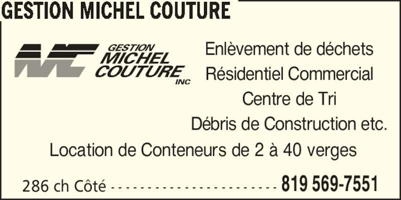 Gestion Michel Couture (819-569-7551) - Annonce illustrée======= - 286 ch C?t? - - - - - - - - - - - - - - - - - - - - - - - 819 569-7551 GESTION MICHEL COUTURE Location de Conteneurs de 2 ? 40 verges Enl?vement de d?chets R?sidentiel Commercial Centre de Tri D?bris de Construction etc.
