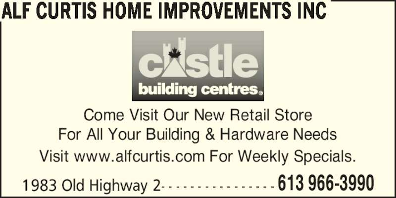 Alf Curtis Home Improvements Inc (613-966-3990) - Display Ad - Visit www.alfcurtis.com For Weekly Specials. 1983 Old Highway 2- - - - - - - - - - - - - - - - 613 966-3990 For All Your Building & Hardware Needs ALF CURTIS HOME IMPROVEMENTS INC Come Visit Our New Retail Store