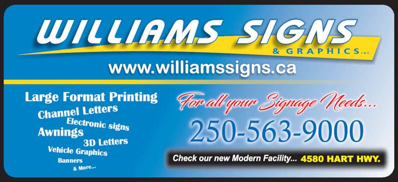 William Signs & Graphics Inc (250-563-9000) - Display Ad - Electronic signsAwnings 3D Letters Vehicle Graphics Banners & More... Large Format Printing Channel Lette rs