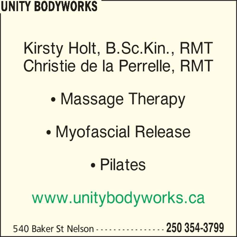 Unity Bodyworks (250-354-3799) - Display Ad - 540 Baker St Nelson - - - - - - - - - - - - - - - - 250 354-3799 Kirsty Holt, B.Sc.Kin., RMT Christie de la Perrelle, RMT ? Massage Therapy ? Myofascial Release ? Pilates www.unitybodyworks.ca UNITY BODYWORKS