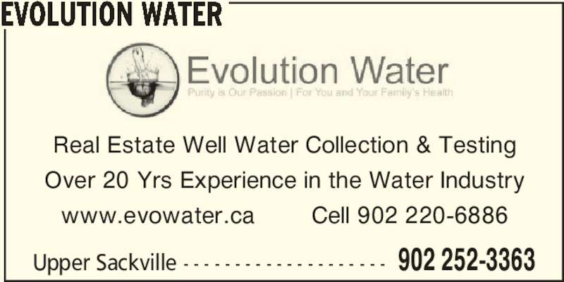 Evolution Water (902-252-3363) - Display Ad - Upper Sackville - - - - - - - - - - - - - - - - - - - - 902 252-3363 EVOLUTION WATER Real Estate Well Water Collection & Testing  Over 20 Yrs Experience in the Water Industry  www.evowater.ca        Cell 902 220-6886