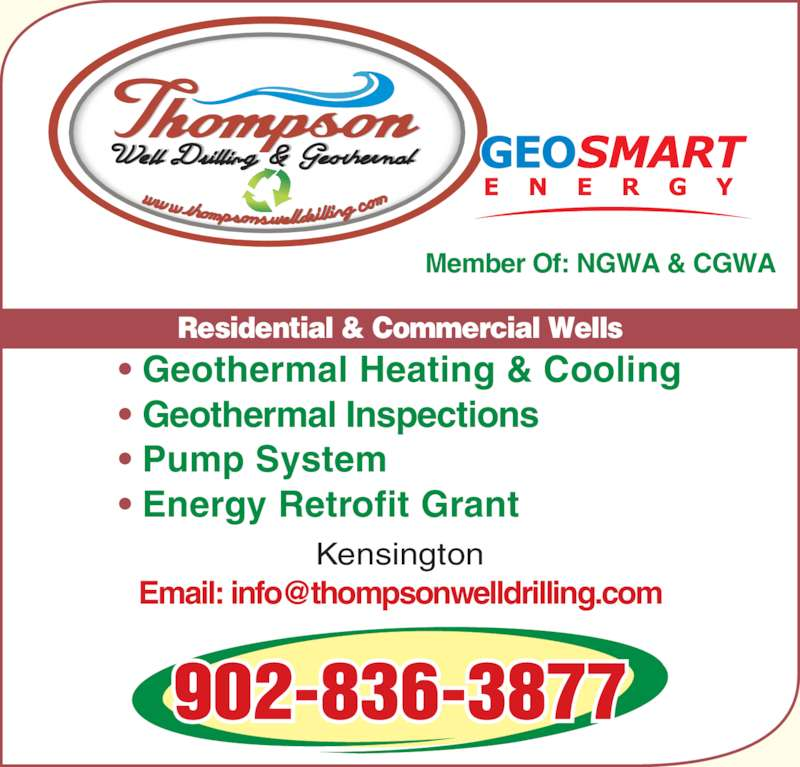 Thompson Well Drilling Ltd (902-836-3877) - Display Ad - Member Of: NGWA & CGWA Residential & Commercial Wells 902-836-3877 ? Geothermal Inspections ? Pump System ? Energy Retrofit Grant ? Geothermal Heating & Cooling Kensington