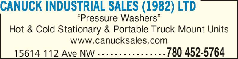 Canuck Industrial Sales (1982) Ltd (780-452-5764) - Display Ad - 15614 112 Ave NW  - - - - - - - - - - - - - - - -780 452-5764 CANUCK INDUSTRIAL SALES (1982) LTD ?Pressure Washers? Hot & Cold Stationary & Portable Truck Mount Units www.canucksales.com