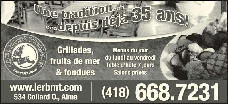Brasserie Mario Tremblay (4186687231) - Annonce illustrée======= - (418) 668.7231www.lerbmt.com Grillades, fruits de mer & fondues Menus du jour du lundi au vendredi Table d'h?te 7 jours Salons priv?s 534 Collard O., Alma