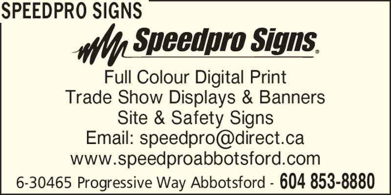 Speedpro Signs (604-853-8880) - Display Ad - Full Colour Digital Print Trade Show Displays & Banners Site & Safety Signs www.speedproabbotsford.com 6-30465 Progressive Way Abbotsford - 604 853-8880 SPEEDPRO SIGNS