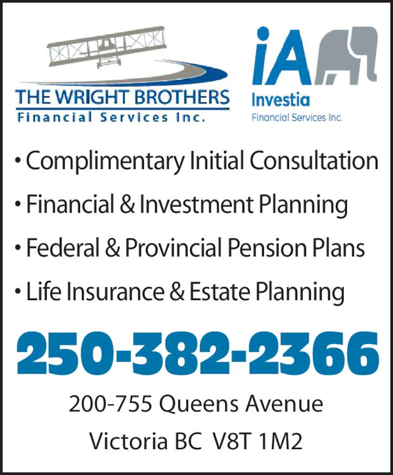 Wright Brothers Financial Services Inc (250-382-2366) - Display Ad - ? Complimentary Initial Consultation ? Financial & Investment Planning ? Federal & Provincial Pension Plans ? Life Insurance & Estate Planning 250-382-2366 200-755 Queens Avenue Victoria BC  V8T 1M2