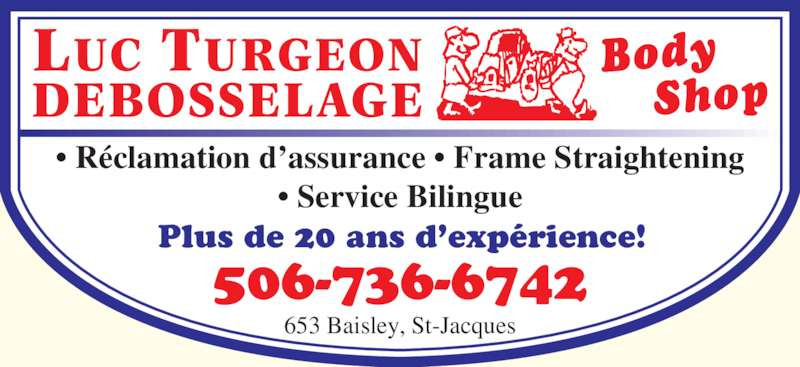 Turgeon Luc Body Shop (506-736-6742) - Annonce illustrée======= - ? Service Bilingue Plus de 20 ans d?exp?rience! 506-736-6742 653 Baisley, St-Jacques ? R?clamation d?assurance ? Frame Straightening
