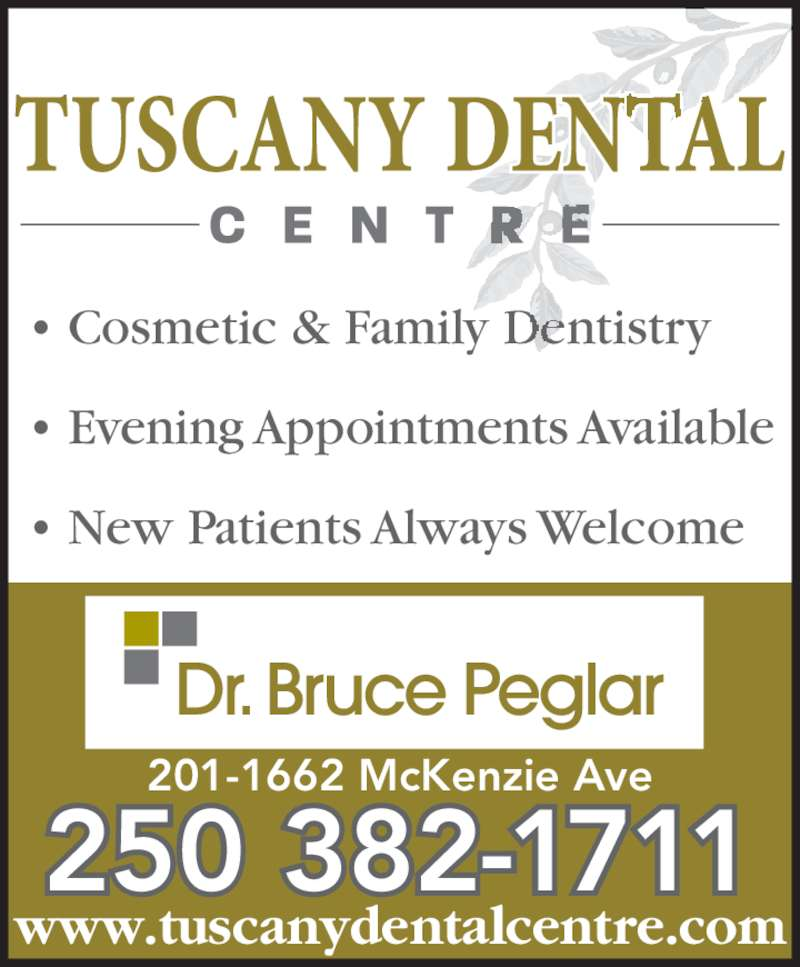 Tuscany Dental Centre (2503821711) - Display Ad - 201-1662 McKenzie Ave 250 382-1711 ? Cosmetic & Family Dentistry ? Evening Appointments Available ? New Patients Always Welcome www.tuscanydentalcentre.com