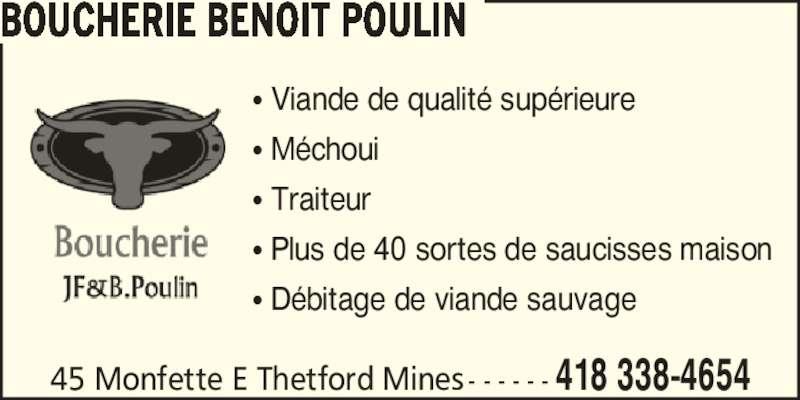 Boucherie Benoît Poulin (418-338-4654) - Annonce illustrée======= - ? Viande de qualit? sup?rieure ? M?choui ? Traiteur ? Plus de 40 sortes de saucisses maison ? D?bitage de viande sauvage 45 Monfette E Thetford Mines - - - - - - 418 338-4654 BOUCHERIE BENOIT POULIN
