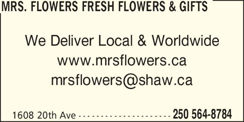 Mrs. Flowers Fresh Flowers & Gifts (250-564-8784) - Display Ad - MRS. FLOWERS FRESH FLOWERS & GIFTS We Deliver Local & Worldwide www.mrsflowers.ca 1608 20th Ave - - - - - - - - - - - - - - - - - - - - - 250 564-8784