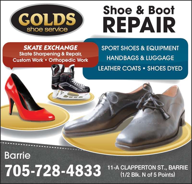 Golds Shoe Service (705-728-4833) - Display Ad - shoe service Shoe & Boot REPAIR 705-728-4833 Barrie SPORT SHOES & EQUIPMENT HANDBAGS & LUGGAGE LEATHER COATS ? SHOES DYED 11-A CLAPPERTON ST., BARRIE (1/2 Blk. N of 5 Points) Skate Sharpening & Repair, Custom Work ? Orthopedic Work SKATE EXCHANGE