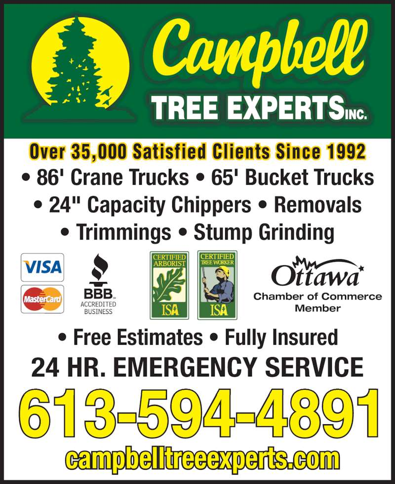 """Campbell Tree Experts Inc (6135944891) - Display Ad - ? Free Estimates ? Fully Insured campbelltreeexperts.com Chamber of Commerce Member 24 HR. EMERGENCY SERVICE Over 35,000 Satisfied Clients Since 1992 ? 86' Crane Trucks ? 65' Bucket Trucks ? 24"""" Capacity Chippers ? Removals ? Trimmings ? Stump Grinding 613-594-4891"""