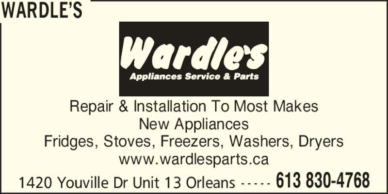 Wardle's (613-830-4768) - Display Ad - WARDLE?S 1420 Youville Dr Unit 13 Orleans 613 830-4768- - - - - Repair & Installation To Most Makes New Appliances Fridges, Stoves, Freezers, Washers, Dryers www.wardlesparts.ca
