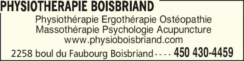 Physiothérapie Boisbriand (4504304459) - Annonce illustrée======= - 2258 boul du Faubourg Boisbriand - - - - 450 430-4459 PHYSIOTHERAPIE BOISBRIAND Physioth?rapie Ergoth?rapie Ost?opathie Massoth?rapie Psychologie Acupuncture www.physioboisbriand.com