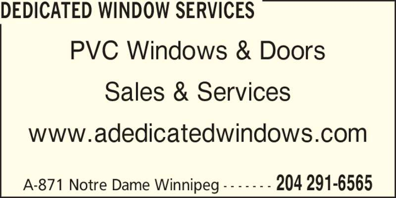 Dedicated Window Services (204-291-6565) - Display Ad - PVC Windows & Doors Sales & Services DEDICATED WINDOW SERVICES A-871 Notre Dame Winnipeg - - - - - - - 204 291-6565 www.adedicatedwindows.com