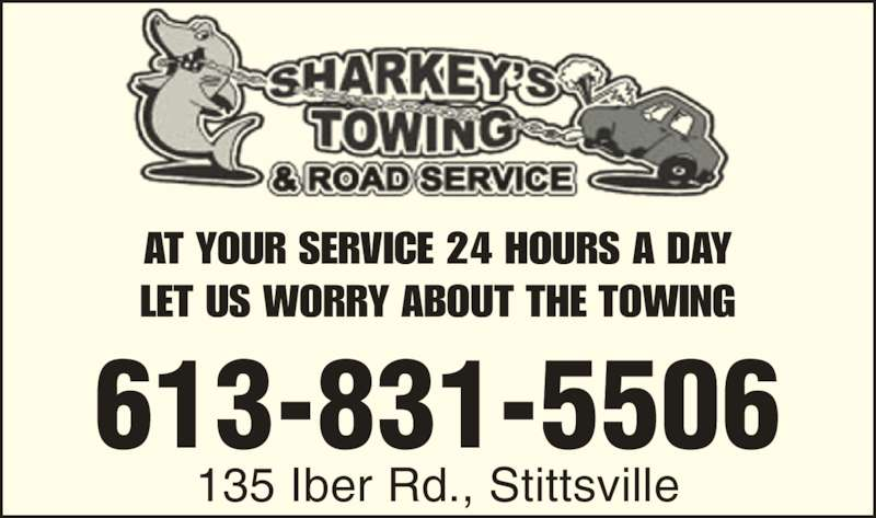Sharkey's Towing (613-831-5506) - Display Ad - LET US WORRY ABOUT THE TOWING 613-831-5506 135 Iber Rd., Stittsville AT YOUR SERVICE 24 HOURS A DAY