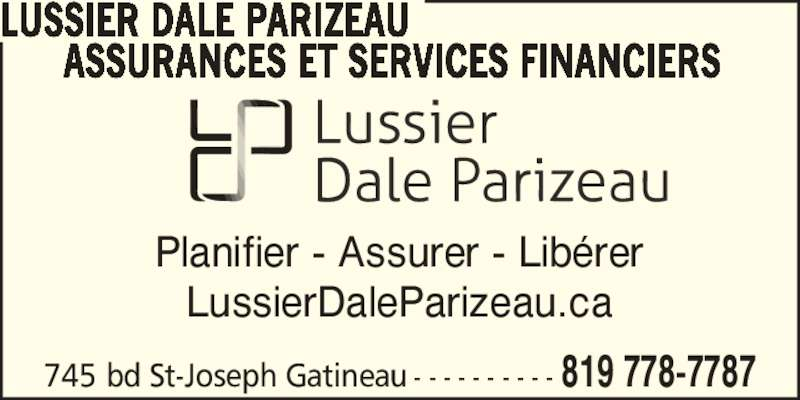 Lussier Dale Parizeau Assurances et services financiers  (8197787787) - Annonce illustrée======= - Planifier - Assurer - Lib?rer LussierDaleParizeau.ca 745 bd St-Joseph Gatineau - - - - - - - - - - 819 778-7787 LUSSIER DALE PARIZEAU ASSURANCES ET SERVICES FINANCIERS